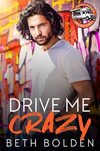 Drive Me Crazy (Food Truck Warriors #1) Beth Bolden