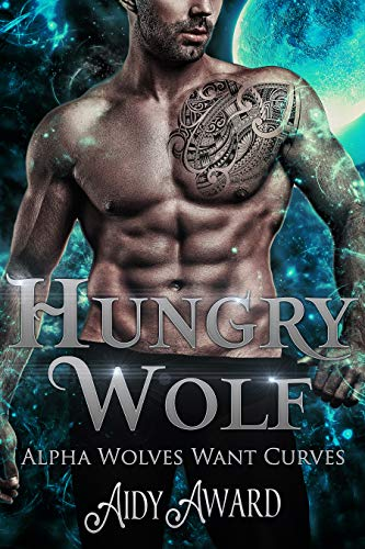 Hungry Wolf: A Curvy Girl and Wolf Shifter Romance (Alpha Wolves Want Curves Book 4) Aidy Award