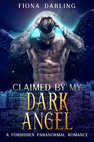 Claimed by my Dark Angel: A Forbidden Paranormal Romance (Saints to Sinners Book 1) Fiona Darling