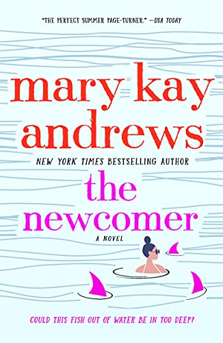 The Newcomer: A Novel Mary Kay Andrews