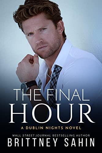 The Final Hour (Dublin Nights Book 5) Brittney Sahin