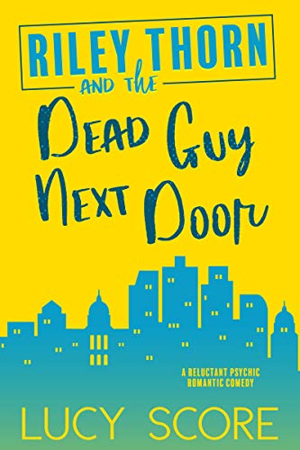 Riley Thorn and the Dead Guy Next Door Lucy Score