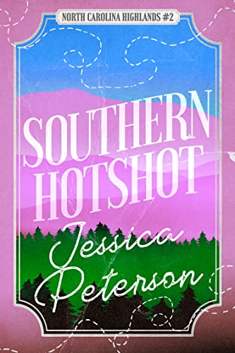 Southern Hotshot: An Enemies to Lovers Romance (North Carolina Highlands Book 2) Jessica Peterson