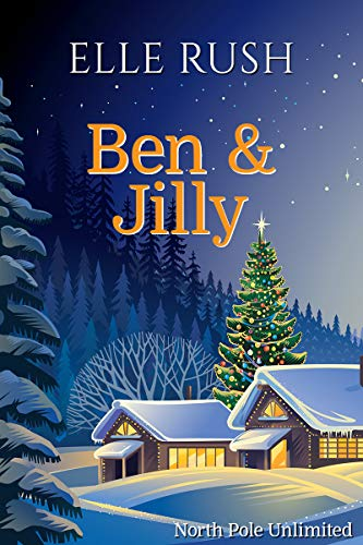 Ben and Jilly (North Pole Unlimited Book 5) Elle Rush