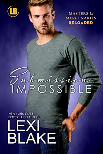 Submission Impossible (Masters and Mercenaries: Reloaded Book 1) Lexi Blake