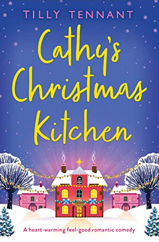 Cathy's Christmas Kitchen: A heart-warming feel-good romantic comedy Tilly Tennant