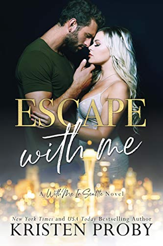 Escape With Me: A With Me In Seattle Novel (With Me In Seattle - The O'Callaghans Book 3) Kristen Proby