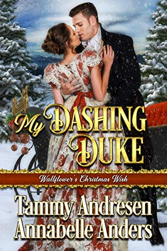 My Dashing Duke: Regency Romance (Wallflower's Christmas Wish Book 1) Tammy Andresen and Annabelle Anders