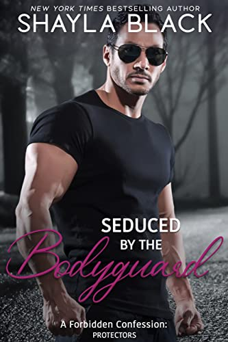 Seduced by the Bodyguard (Forbidden Confessions Book 5) Shayla Black