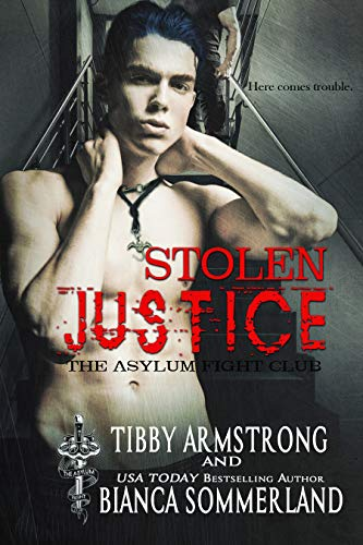 Stolen Justice (The Asylum Fight Club Book 9) Bianca Sommerland and Tibby Armstrong