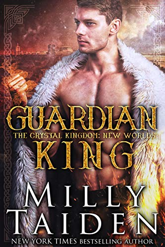 Guardian King: New Worlds (The Crystal Kingdom Book 7) Milly Taiden