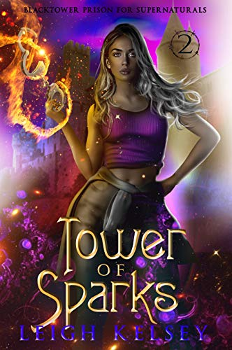 Tower of Sparks: A Paranormal Prison Fated Mates Romance (Blacktower Prison for Supernaturals Book 2) Leigh Kelsey