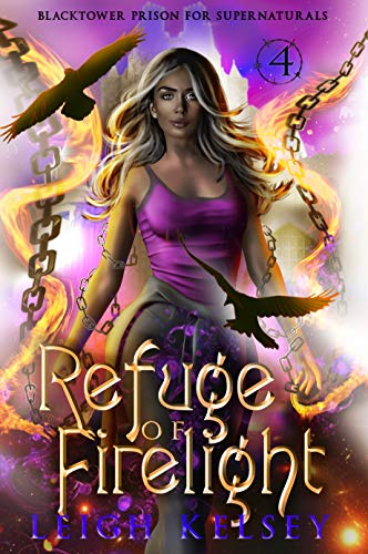 Refuge of Firelight: A Paranormal Prison Fated Mates Romance (Blacktower Prison for Supernaturals Book 4) Leigh Kelsey