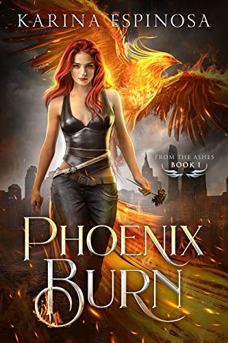 Phoenix Burn (From the Ashes Trilogy Book 1) Karina Espinosa