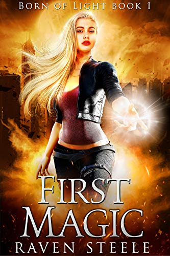 First Magic (Born of Light Book 1) Raven Steele