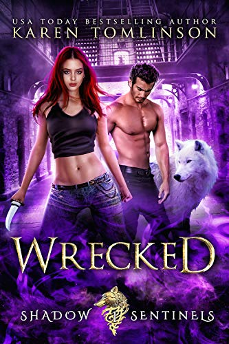Wrecked (A Paranormal/Urban Fantasy Wolf-Shifter Romance) (Shadow Sentinels Book 1) Karen Tomlinson