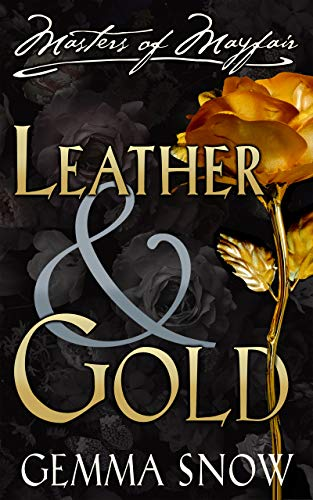 Leather and Gold (Masters of Mayfair Series Book 1) Gemma Snow and Rebecca Fairfax