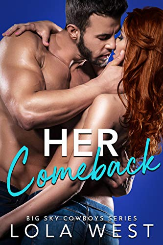 Her Comeback: A Second Chance Cowboy Romance (Big Sky Cowboys Book 2) Lola West