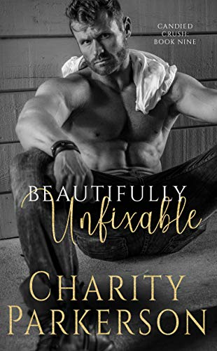 Beautifully Unfixable (Candied Crush Book 9) Charity Parkerson