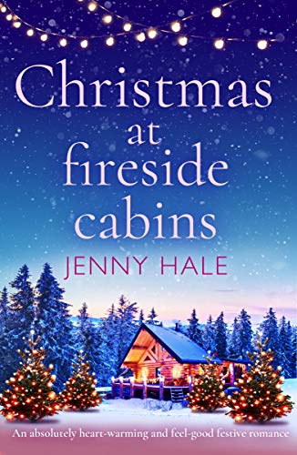 Christmas at Fireside Cabins: An absolutely heart-warming and feel-good festive romance Jenny Hale