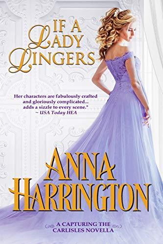 If a Lady Lingers: A Capturing the Carlisles Novella Anna Harrington