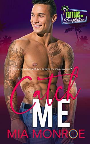 Catch Me: Tattoos and Temptation Book 4 Mia Monroe