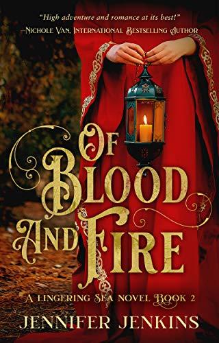Of Blood and Fire: A Lingering Seas Novel: Book 2 (A Lingering Sea Novel) Jennifer Jenkins
