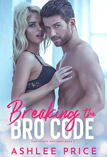 Breaking The Bro Code (Hawthorne Brothers Book 3) Ashlee Price
