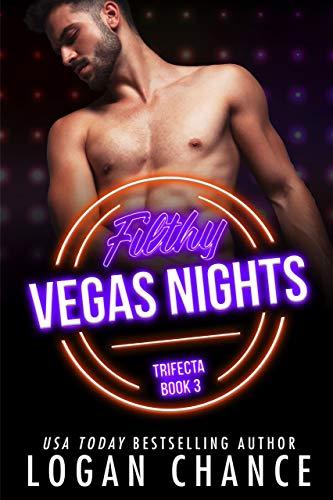 Filthy Vegas Nights (The Trifecta Book 3) Logan Chance