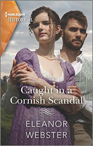 Caught in a Cornish Scandal: A dramatic coastal romance (Harlequin Historical) Eleanor Webster