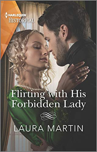 Flirting with His Forbidden Lady: A Regency Family is Reunited (The Ashburton Reunion Book 1) Laura Martin