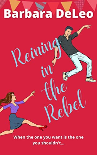 Reining in the Rebel: A small town, fish out of water romance (Tall, Dark and Driven Book 3) Barbara DeLeo