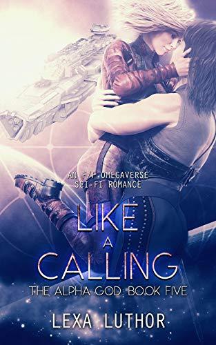 Like a Calling: An F/F Omegaverse Sci-Fi Romance (The Alpha God Book 5) Lexa Luthor