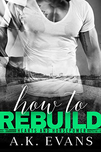 How to Rebuild (Hearts & Horsepower Book 4) A.K. Evans