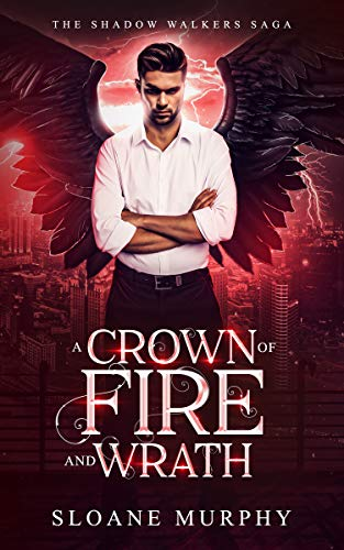A Crown Of Fire And Wrath: Dark Fantasy Paranormal Romance (The Shadow Walkers Saga Book 5) Sloane Murphy
