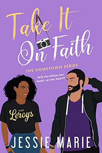 Take it on Faith: A Friends-to-Lovers, Second Chance Romance (The Hometown Series Book 1) Jessie Marie