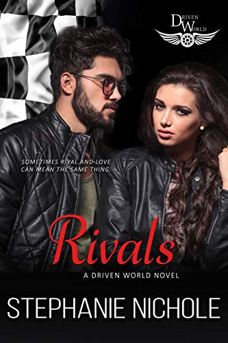 Rivals: A Driven World Novel (The Driven World) Stephanie Nichole and KB Worlds
