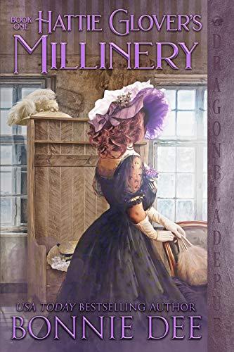 Hattie Glover's Millinery (The Providence Street Shops Book 1) Bonnie Dee