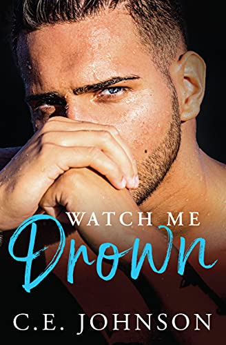 Watch Me Drown (Elements of the Heart Book 1) C.E. Johnson