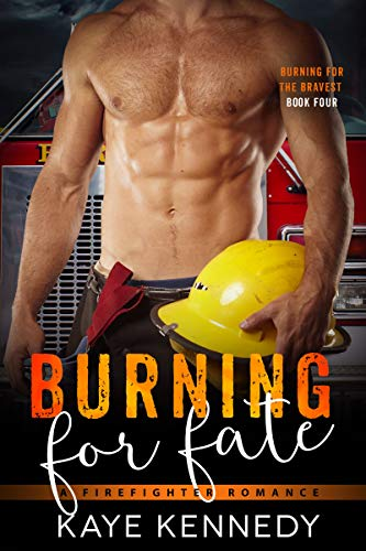 Burning for Fate: A Steamy NYC Firefighter Romance (Burning for the Bravest Book 4) Kaye Kennedy