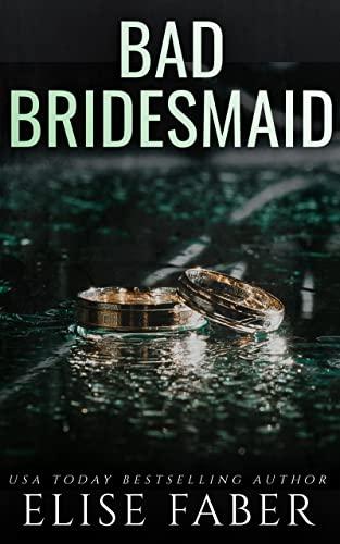 Bad Bridesmaid (Billionaire's Club Book 11) Elise Faber