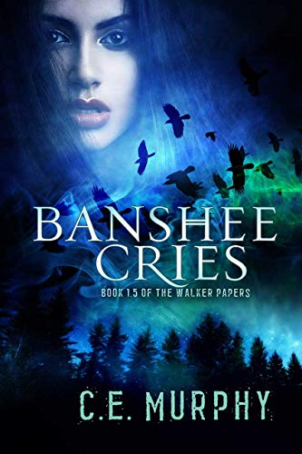 Banshee Cries: Book 1.5 of the Walker Papers C. E. Murphy