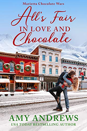 All's Fair in Love and Chocolate (Marietta Chocolate Wars Book 1) Amy Andrews