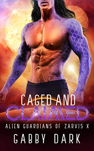 Caged and Claimed (Guardians of Zarvis X): A SciFi Alien Guardian Romance Gabby Dark