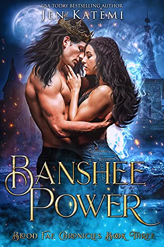 Banshee Power: A Steamy Paranormal Fantasy Romance (Blood Fae Chronicles Book 3) Jen Katemi