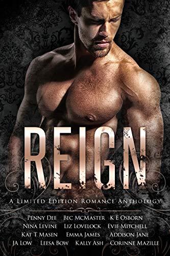 Reign: A Romance Anthology Nina Levine , Penny Dee, et al.