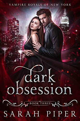 Dark Obsession: A Vampire Romance (Vampire Royals of New York Book 3) Sarah Piper