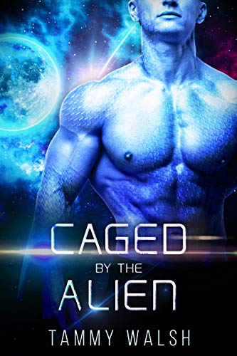 Caged by the Alien: A Scifi Alien Romance Tammy Walsh