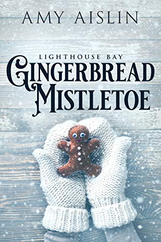 Gingerbread Mistletoe (Lighthouse Bay Book 2) Amy Aislin