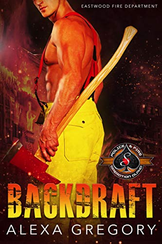 Backdraft (Police and Fire: Operation Alpha) (Eastwood Fire Department Book 1) Alexa Gregory and Operation Alpha